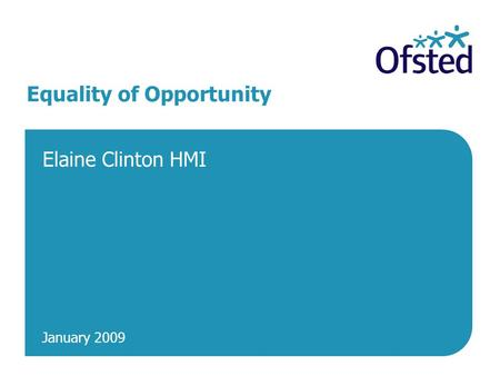 January 2009 Equality of Opportunity Elaine Clinton HMI.
