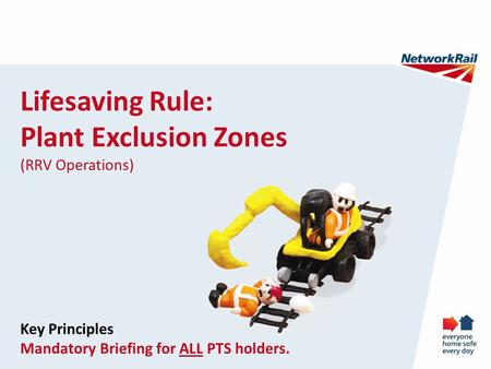 Lifesaving Rule: Plant Exclusion Zones (RRV Operations) Key Principles Mandatory Briefing for ALL PTS holders.