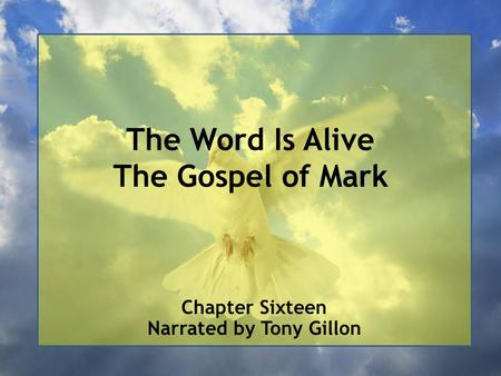 The Word Is Alive The Gospel of Mark Chapter Sixteen Narrated by Tony Gillon.