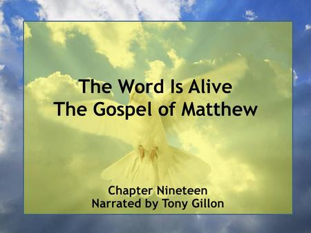 The Word Is Alive The Gospel of Matthew Chapter Nineteen Narrated by Tony Gillon.