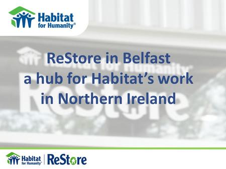 ReStore in Belfast a hub for Habitat's work in Northern Ireland.