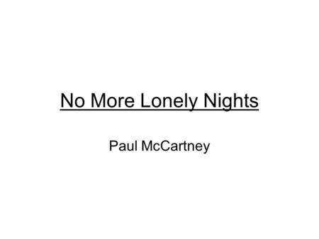 No More Lonely Nights Paul McCartney. I can wait another day until I call you You only got my heart on a string And everything a flutter But another lonely.