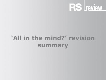 'All in the mind?' revision summary. Religious experience The claim that religious experience can tell us nothing about God because it is 'all in the.