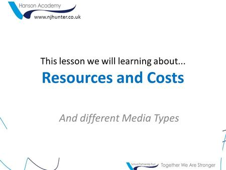 This lesson we will learning about... Resources and Costs And different Media Types www.njhunter.co.uk.