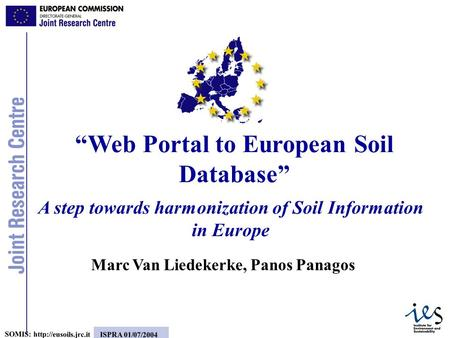 "1 SOMIS:  ISPRA 01/07/2004 A step towards harmonization of Soil Information in Europe ""Web Portal to European Soil Database"" Marc."