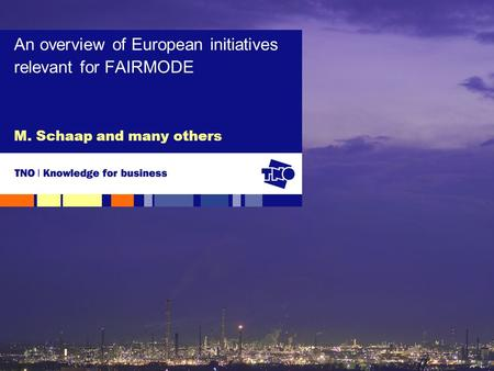 M. Schaap and many others An overview of European initiatives relevant for FAIRMODE.