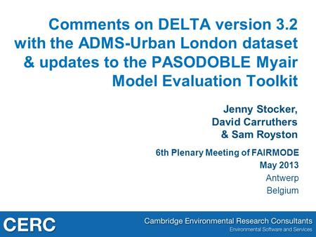 Jenny Stocker, David Carruthers & Sam Royston Comments on DELTA version 3.2 with the ADMS-Urban London dataset & updates to the PASODOBLE Myair Model Evaluation.