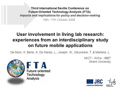 User involvement in living lab research: experiences from an interdisciplinary study on future mobile applications De Moor, K. Berte,K, De Marez, L., Joseph,