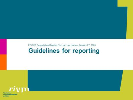 Guidelines for reporting FOCUS Degradation Kinetics, Ton van der Linden, January 27, 2005.