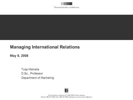 Managing International Relations May 8, 2008 Tuija Mainela D.Sc., Professor Department of Marketing.