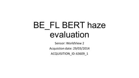 BE_FL BERT haze evaluation Sensor: WorldView 2 Acquistion date: 29/03/2014 ACQUISITION_ID: 63609_1.