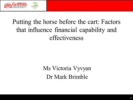 1 Putting the horse before the cart: Factors that influence financial capability and effectiveness Ms Victoria Vyvyan Dr Mark Brimble.