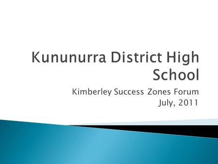 Kimberley Success Zones Forum July, 2011.  900 students from K-12  Approx 50% ESL/D speakers  9 AIEOs across K-12, 3 School Based Attendance Officers.