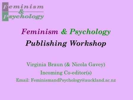 Feminism & Psychology Publishing Workshop Virginia Braun (& Nicola Gavey) Incoming Co-editor(s)
