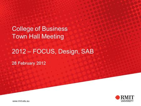 College of Business Town Hall Meeting 2012 – FOCUS, Design, SAB 28 February 2012.