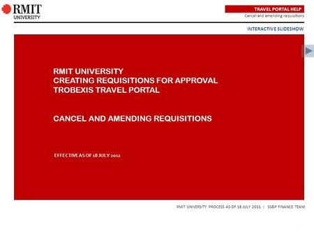 - 1 - Cancel and amending requisitions RMIT UNIVERSITY PROCESS AS OF 18 JULY 2011 | SS&P FINANCE TEAM RMIT UNIVERSITY CREATING REQUISITIONS FOR APPROVAL.