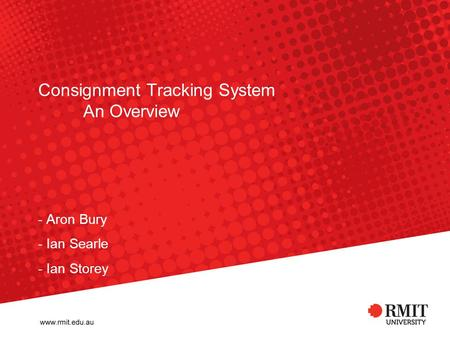 Consignment Tracking System An Overview - Aron Bury - Ian Searle - Ian Storey.