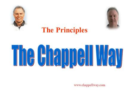 The Principles The Chappell Way www.chappellway.com.