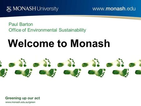 Paul Barton Office of Environmental Sustainability Welcome to Monash.