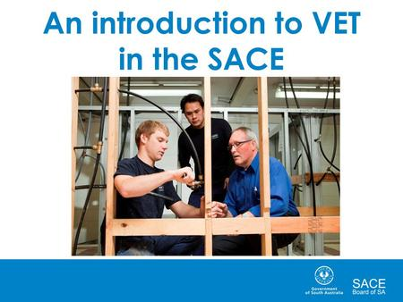 An introduction to VET in the SACE. What is VET? VET stands for Vocational Education and Training It is education and training that gives students skills.