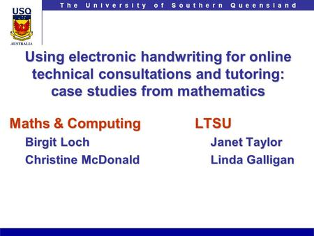 T h e U n i v e r s i t y o f S o u t h e r n Q u e e n s l a n d Using electronic handwriting for online technical consultations and tutoring: case studies.