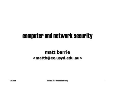 CNS2009handout 18 :: wireless security1 computer and network security matt barrie.