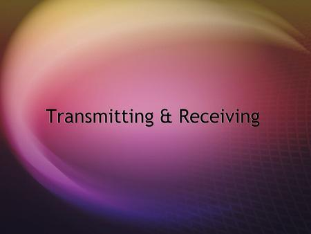 Transmitting & Receiving Contents  Hardware for Transmitting & Receiving:By Ryan Caulfield  Software for Transmitting & Receiving: By Todd John  Non-Computer.