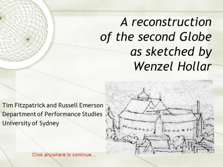 A reconstruction of the second Globe as sketched by Wenzel Hollar Tim Fitzpatrick and Russell Emerson Department of Performance Studies University of Sydney.