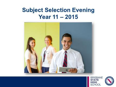 Subject Selection Evening Year 11 – 2015