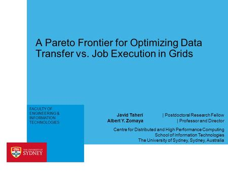 FACULTY OF ENGINEERING & INFORMATION TECHNOLOGIES A Pareto Frontier for Optimizing Data Transfer vs. Job Execution in Grids Albert Y. Zomaya | Professor.
