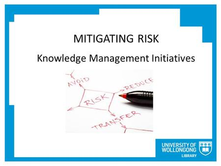 MITIGATING RISK Knowledge Management Initiatives.