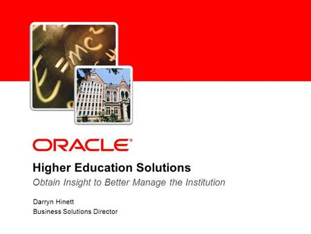 Higher Education Solutions Darryn Hinett Business Solutions Director Obtain Insight to Better Manage the Institution.