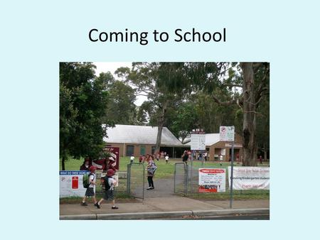 Coming to School. Soon I will be coming to school. My school is called Shoal Bay Public School.