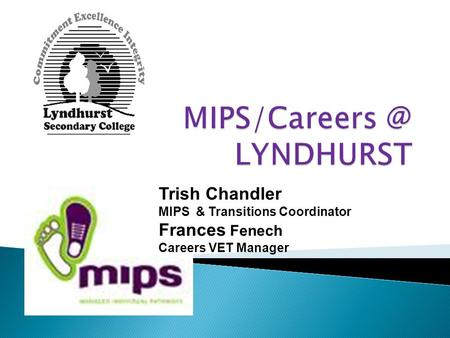 Trish Chandler MIPS & Transitions Coordinator Frances Fenech Careers VET Manager.