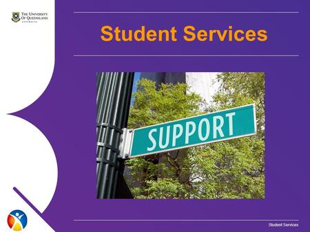 Student Services. Accommodation Learning Assistance International Student Advisers Transition Student Equity Disability Support Careers and Graduate Employment.