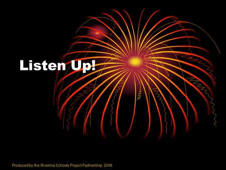 Listen Up! Produced by the Riverina Schools Project Partnership, 2006.