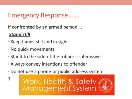 Emergency Response……. If confronted by an armed person…. Stand still Keep hands still and in sight No quick movements Stand to the side of the robber -
