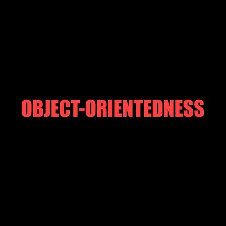 OBJECT-ORIENTEDNESS. What is Object-Orientedness? model system as a collection of interacting objects O-O Modelling  O-O Programming ► similar conceptual.