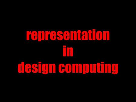 Representation in design computing. what is meant by representation ?