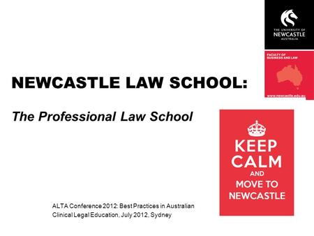 NEWCASTLE LAW SCHOOL: The Professional Law School ALTA Conference 2012: Best Practices in Australian Clinical Legal Education, July 2012, Sydney.