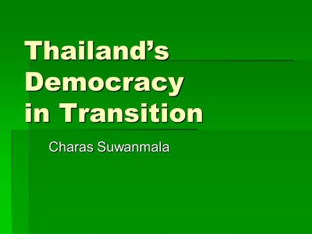 Thailand's Democracy in Transition Charas Suwanmala.