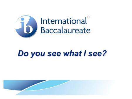 Do you see what I see? Do you see what I see?. © International Baccalaureate Organization 2009 Reflection I do not want my house to be walled in on all.