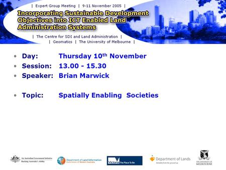 "LAS Expert Group Meeting – Melbourne November 2005 Spatially Enabling Society – Some ""Technical"" Challenges 1 Day: Thursday 10 th November Session: 13.00."