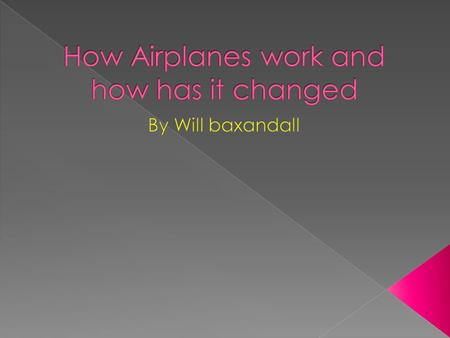 How Airplanes work and how has it changed