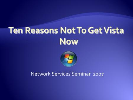 Network Services Seminar 2007. 1.Vista Is Incomplete Microsoft is planning its first service pack Microsoft is seeking input from users Vista probably.