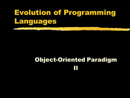 Evolution of Programming Languages Object-Oriented Paradigm II.