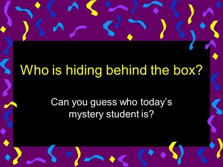 Who is hiding behind the box? Can you guess who today's mystery student is?