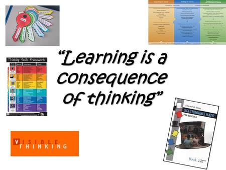 """Learning is a consequence of thinking"". What do you already know or think about What do you already know or think about THINKING? I think thinking is______."