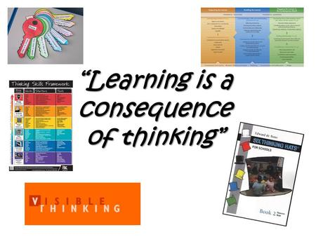 """Learning is a consequence of thinking"". Any new thinking about THINKING? Individually please."