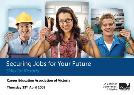 Career Education Association of Victoria Thursday 23 rd April 2009.